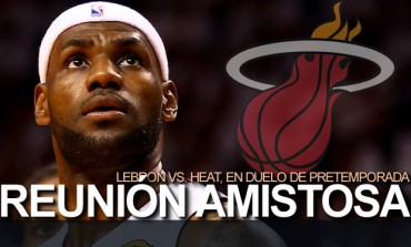 LeBron y el Heat se reencotrarán en duelo amistoso