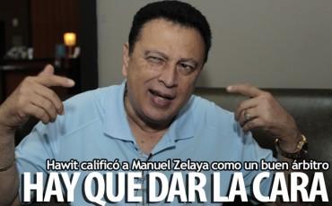 Hawit calificó a Manuel Zelaya como un buen árbitro